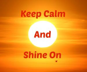 Shine on and keep Calm