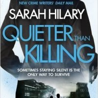 Quieter than Killing – Sarah Hilary