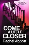 Come A Little Closer